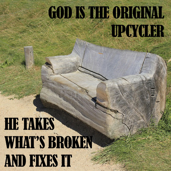 God is the original upcycler